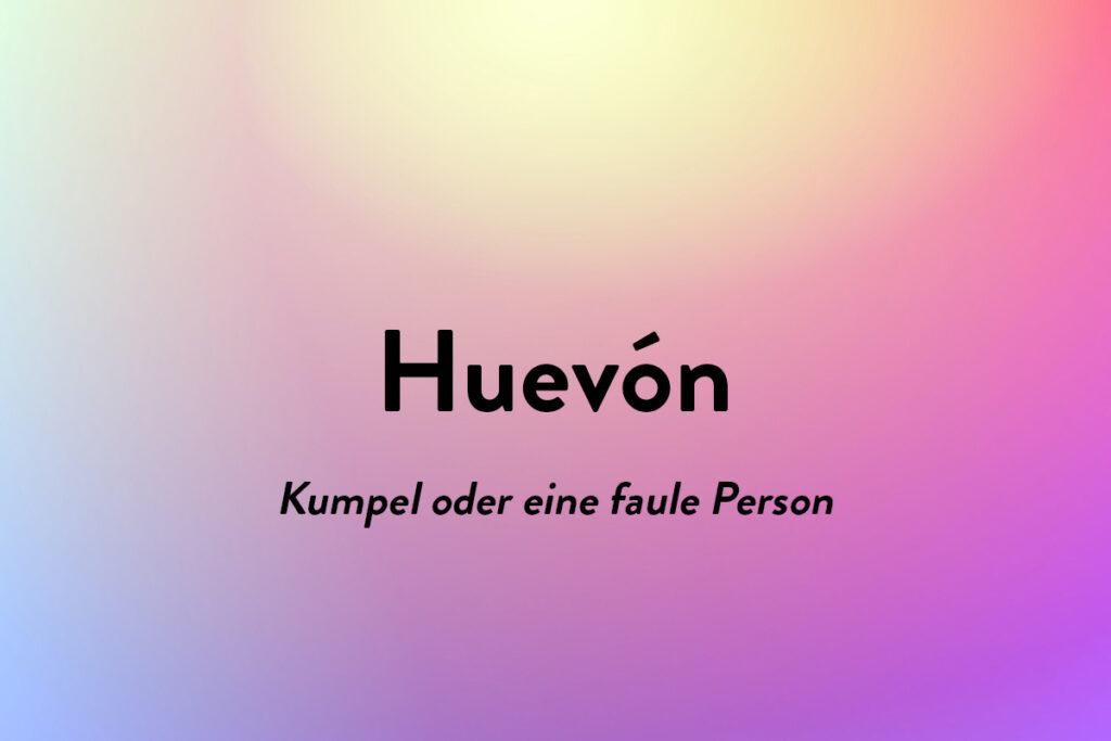 Heuvon könnte Kumpel oder auch eine faule Person bedeuten