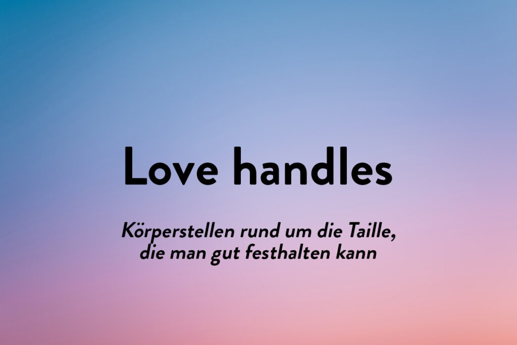 Love Handles sind schönen Worter aus anderen Sprachen, die um Körperstellen geht