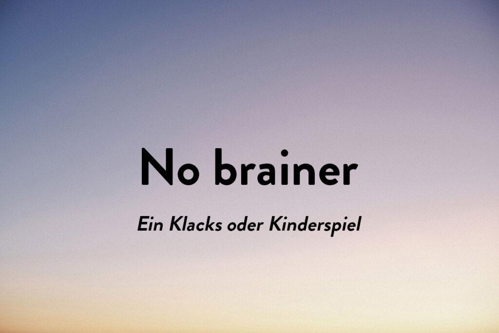 Ein Klacks oder Kinderspiel kann man auch mit 'No brainer' beschreiben
