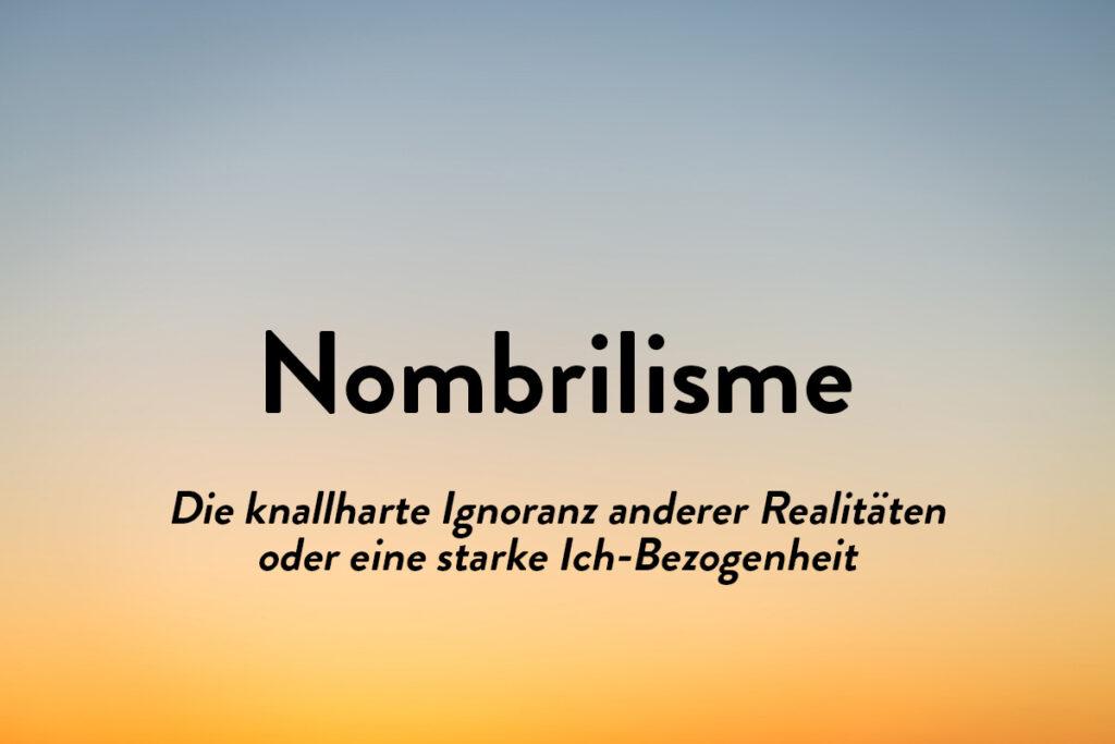 Es klingt wie ein schöne Wort, Nombrilisme bedeutet, dass du nicht der Nabel der Welt bist